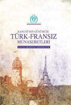Kanuni'den Günümüze Türk-Fransız Münasebetleri