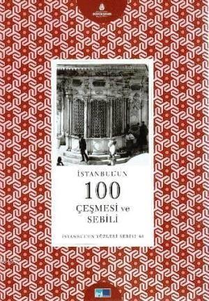 İstanbul'un Yüzleri Serisi 68- İstanbul'un 100 Çeşmesi ve Sebili