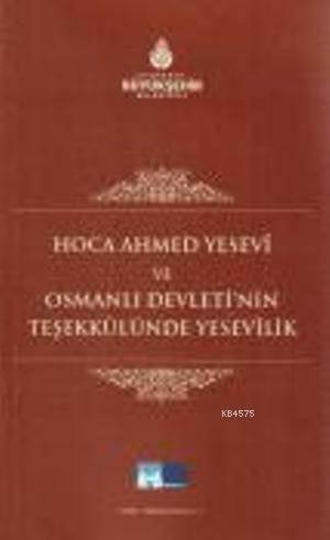 Hoca Ahmet Yesevi ve Osmanli Devleti'nin Tesekkülünde Yesevilik
