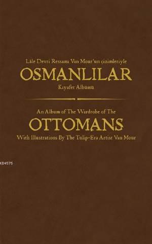 Osmanlilar Kiyafet Albümü; Lale Devri Ressami Van Mour'un Çizimleriyle (Prestij Baski)