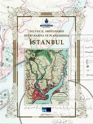 Sultan II. Abdülhamid Devri Harita ve Planlarinda Istanbul
