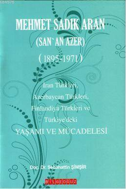 Mehmet Sadik Aran Yasami ve Mücadelesi; (San'an Azer 1895-1971)
