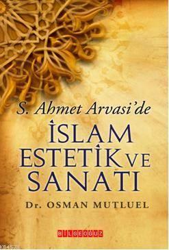 S. Ahmet Arvaside İslam Estetik ve Sanatı