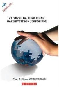 21. Yüzyılda Türk Cihan Hakimiyetinin Jeopolitiği