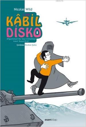 Kabil Disko - Afganistan'da Kaçırılmamayı Nasıl Başardım?