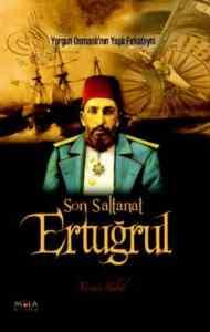 Son Saltanat Ertuğrul (Yorgun Osmanlı'nın Yaşlı Fırkateyni)