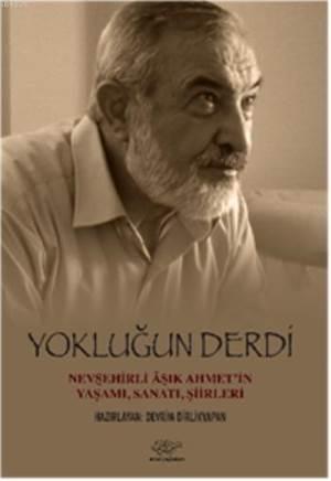 Yoklugun Derdi; Hevsehirli Asik Ahmetin Yasami, Sanati, Siirleri