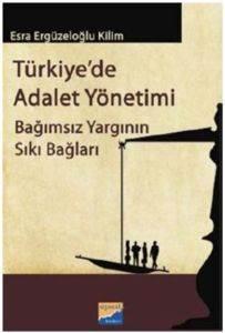 Türkiyede Adalet Yönetimi Bağımsız Yargının Sıkı Bağları