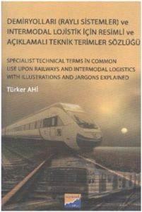 Demiryolları Raylı Sistemler ve Intermodal Lojistik İçin Resimli ve Açıklamalı Tek.Terimler Sözlüğü