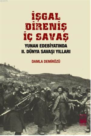 İşgal, Direniş, İç Savaş; Yunan Edebiyatında II. Dünya Savaşı Yılları