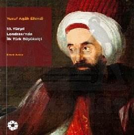 Yusuf Agah Efendi - 18. Yüzyıl Londra'sında İlk Türk Büyükelçi