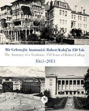 Bir geleneğin Anotomisi:Robert Kolej'in 150 Yılı 1863-2013