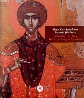 Hayat Kısa,Sanat Uzun Bizans'ta Şifa Sanatı