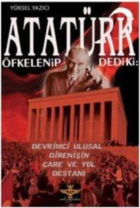 Atatürk Öfkelenip Dedi ki: Devrimci Ulusal Direnişin Çare ve Yol Destanı
