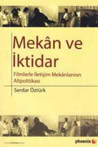 Mekan Ve İktidar (Filmlerle İletişim Mekanlarının Altpolitikası)