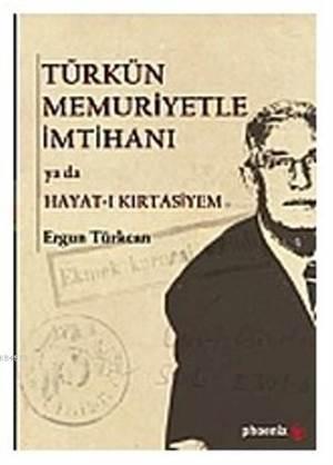 Türkün Memuriyetle İmtihanı; ya da Hayat-ı Kırtasiyem