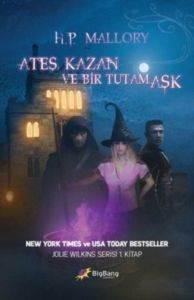 Ateş, Kazan ve Bir Tutam Aşk - Jolie Wilkin Serisi 1. Kitap