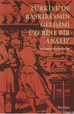 """""""Türkiyede Baskiresmin Gelişimi Üzerine Bir  Analiz"""""""