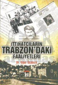 İttihatçıların Trabzon'daki Faaliyetleri