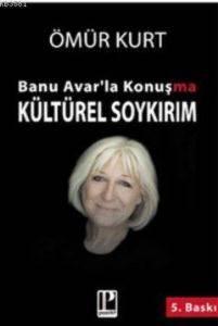 Banu Avar'la Konuşma Kültürel Soykırım