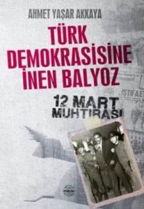 Türk Demokrasisine İnen Balyoz 12 Mart Muhtırası