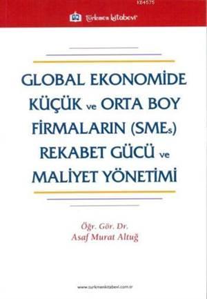 Global Ekonomide Küçük ve Orta Boy Firmalarin (SMEs) Rekabet Gücü ve Maliyet Yönetimi