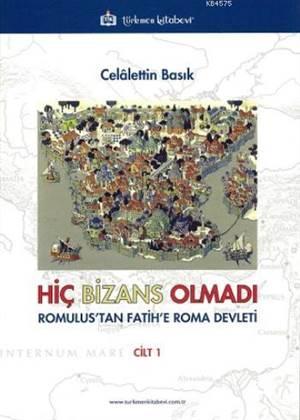 """Hiç Bizans Olmadi """"Romulus'tan Fatih'e Roma Devleti"""""""