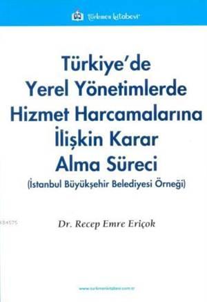 Türkiye'de Yerel Yönetimlerde Hizmet Harcamalarina Iliskin Karar Alma Süreci
