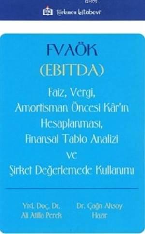 Fvaök (Ebitda); Faiz Vergi Amortisman Öncesi Kâr'ın Hesaplanması Finansal Tablo Analizi Ve Şirket Değerlemede Kul
