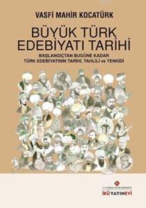 Büyük Türk Edebiyatı Tarihi; Başlangıçtan Bugüne Kadar Türk Edebiyatının Tarihi, Tahlili Ve Tenkidi