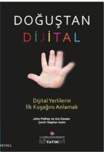 Doğuştan Dijital; Dijital Yerlilerin İlk Kuşağını Anlamak