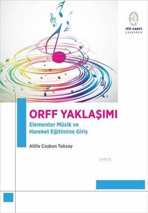 Orff Yaklaşımı; Elementer Müzik Ve Hareket Eğitimine Giriş