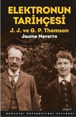 Elektronun Tarihçesi; J.J. ve G.P. Thomson