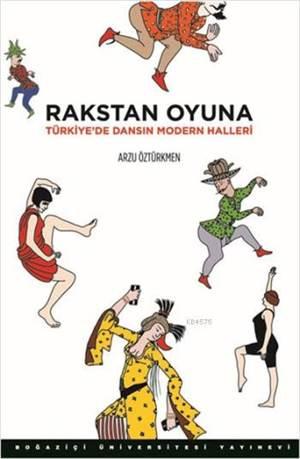 Rakstan Oyuna:Türkiye'de Dansın Modern Halleri