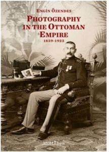 Photography In The Ottoman Empıre 1839-1923