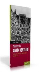 Türkiye'nin Antik Kentleri Anadolu'dan Trakya'ya Uzanan Bir Rehber