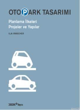 Otopark Tasarımı; Planlama İlkeleri Projeler ve Yapılar