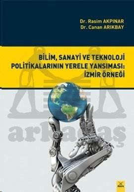 Bilim, Sanayi ve Teknoloji Politikalarının Yerele Yansıması: İzmir Örneği