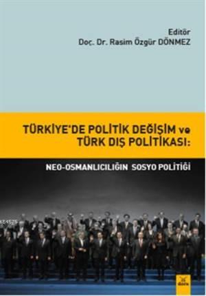 Türkiye'de Politik Degisim ve Türk Dis Politikasi; Neo-Osmanliciligin Sosyo Politigi