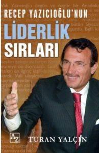 Recep Yazıcıoğlu'nun Liderlik Sırları