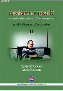 Narsisizm Ve Terapisi Kendilik Psikolojisi Ve Diğer Yaklaşımlar; 11.BPT Nisan 2013 Ders Notları 11