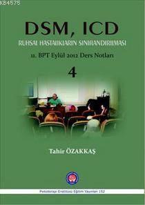 DSM, ICD Ruhsal Hastalıkların Sınıflandırılması; 11.BPT Eylül 2012 Ders Notları 4