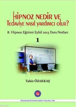 Hipnoz Nedir Ve Tedaviye Nasıl Yardımcı Olur?; 8. Hipnoz Eğitimi Eylül 2013 Ders Notları - 1