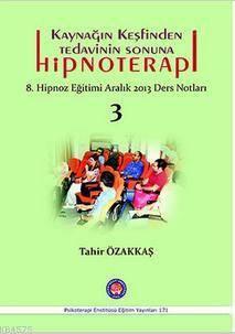 Kaynağın Keşfinden Tedavinin Sonuna Hipnoterapi; 8. Hipnoz Eğitimi Aralık 2013 Ders Notları - 3