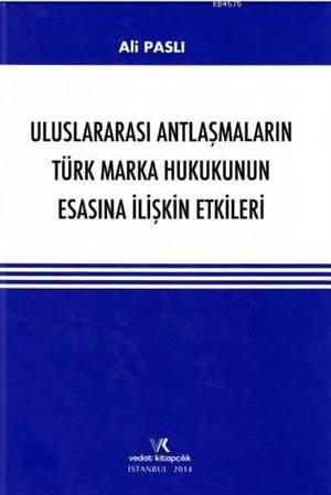 Uluslararasi Antlasmalarin Türk Marka Hukukunun Esasina Iliskin Etkileri