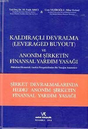 Kaldiraçli Devralma ( Leveraged Buyout ) ve Anonim Sirketin Finansal Yardim Yasagi; Hukukun Ekonomik Analizi Perspektifinden Bir Yasagin Anatomisi