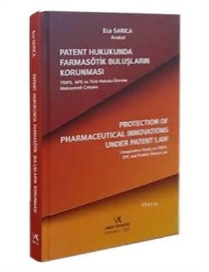 Patent Hukukunda Farmasotik Buluslarin Karunmasi; TRIPS, APS ve Türk Hukuku Üzerine Mukayeseli Çalisma