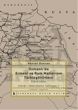 Osmanlı'da Ermeni ve Rum Mallarının Türkleştirilmesi (1914-1919) Emvâl-i Metrûkenin Tasfiyesi-1