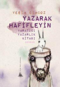 Yazarak Hafifleyin – Yaratici Yazarlik Kitabi