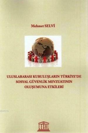 Uluslararasi Kuruluslarin Türkiye' de Sosyal Güvenlik Mevzuatinin Olusumuna Etkileri